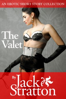 The Valet: Three Erotic Novellas - Jack Stratton
