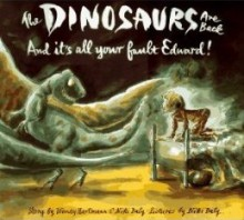The Dinosaurs Are Back And It's All Your Fault Edward! - Wendy Hartmann