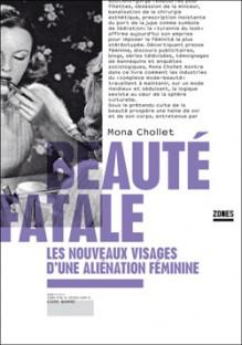 Beauté fatale: Les nouveaux visages d'une aliénation féminine - Mona Chollet