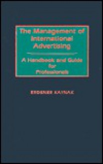 The Management of International Advertising: A Handbook and Guide for Professionals - Erdener Kaynak