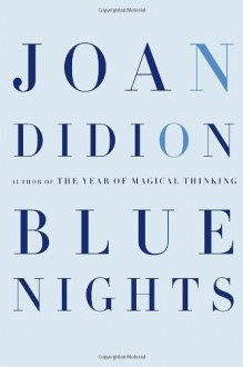 Blue Nights by Didion, Joan 1st (first) Edition [Hardcover(2011)] - Joan Didion