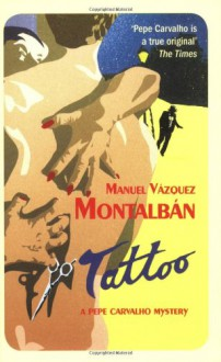 Tattoo: A Pepe Carvalho Mystery - Manuel Vázquez Montalbán, Nick Caistor