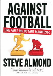 Against Football: A Reluctant Manifesto - Steve Almond
