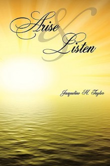 Arise and Listen - Jacqueline H. Taylor