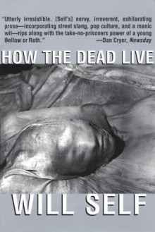 How the Dead Live - Will Self