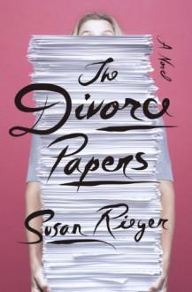 The Divorce Papers: A Novel - Susan Rieger
