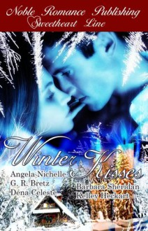 Winter Kisses Anthology - Angela Nichelle, G.R. Bretz, Barbara Sheridan, Dena Celeste, Kelley Heckart