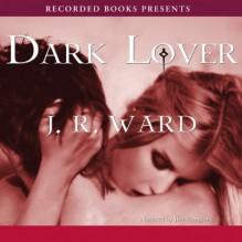 Dark Lover: The Black Dagger Brotherhood, Book 1 - J.R. Ward