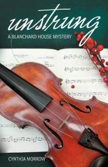 Unstrung: A Blanchard House Mystery - Cynthia Morrow