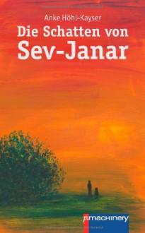 Die Schatten von Sev-Janar - Anke Höhl-Kayser