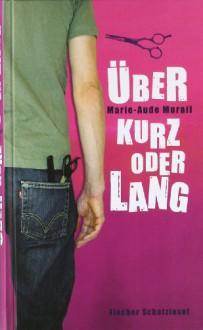 Über kurz oder lang - Marie-Aude Murail, Tobias Scheffel