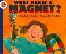 What Makes a Magnet? - Franklyn Mansfield Branley, True Kelley