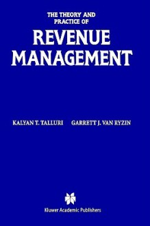 The Theory and Practice of Revenue Management - Kalyan Talluri, Garrett Van Ryzin