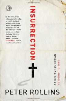Insurrection: To Believe Is Human To Doubt, Divine - Peter Rollins