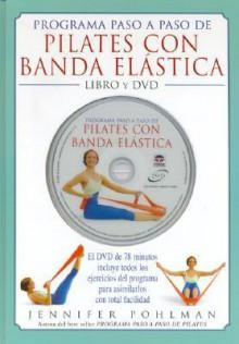 Programa Paso A Paso De Pilates Con Banda Elastica/ Simply Pilates With Stretchband - Jennifer Polhman