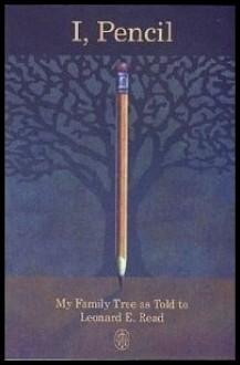 I, Pencil: My Family Tree As Told to Leonard E. Read - Leonard E. Read