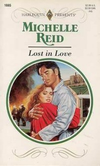 Lost in Love (Harlequin Presents, #1665) - Michelle Reid