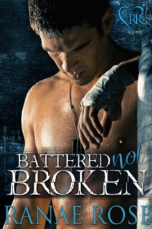 Battered Not Broken - Ranae Rose