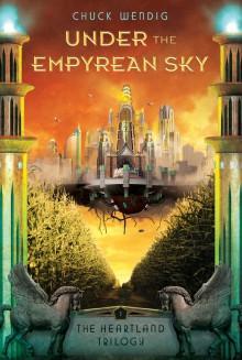 Under the Empyrean Sky (The Heartland Trilogy) - Chuck Wendig