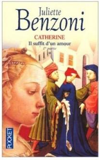 Il suffit d'un amour, tome 1 - Juliette Benzoni