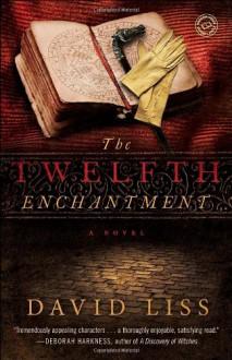 The Twelfth Enchantment - David Liss