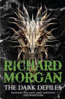 The Dark Defiles - Richard K. Morgan