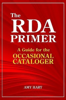 The RDA Primer: A Guide For The Occasional Cataloger - Amy Hart