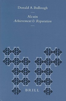Alcuin: Achievement and Reputation - Donald A. Bullough