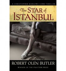 The Star of Istanbul: A Christopher Marlowe Cobb Thriller - Robert Olen Butler