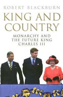 King & Country: Monarchy and the Future King Charles III - Robert Blackburn