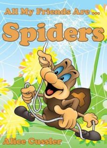 All My Friends Are Spiders - All about Spiders For Kids: Do Spiders Bite? What is Spiders Web? - Spiders Pictures and Spiders Facts (Kids Learning: Amazing Animals Books for Kids 4-8) - Alice Cussler