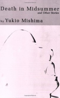 Death in Midsummer and Other Stories - Yukio Mishima, Donald Keene, Ivan Morris, Geoffrey Sargent, Edward Seidensticker