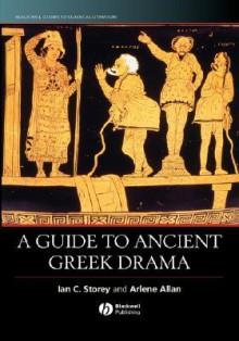 A Guide to Ancient Greek Drama - Ian C. Storey, Arlene Allan
