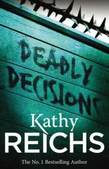 Deadly Decisions: (Temperance Brennan 3) - Kathy Reichs