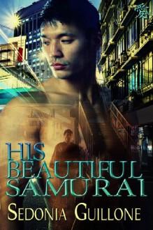 His Beautiful Samurai - Sedonia Guillone