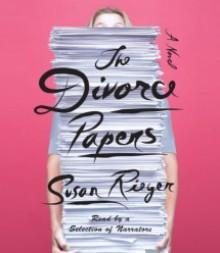 The Divorce Papers: A Novel - Susan Rieger, Rebecca Lowman, Arthur Morey, Kathe Mazur