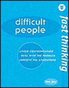 Fast Thinking: Difficult People: Avoid Confrontation, Deal With the Problem, Improve the Atmosphere - Ros Jay