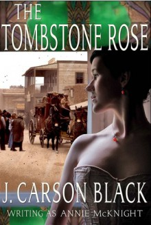 The Tombstone Rose - Annie McKnight, J. Carson Black