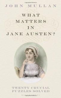 What Matters in Jane Austen? - John Mullan