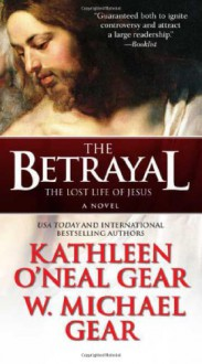 The Betrayal: The Lost Life of Jesus: A Novel - W. Michael Gear, Kathleen O'Neal Gear