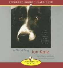 A Good Dog: The Story of Orson Who Changed My Life - Jon Katz,Tom Stechschulte