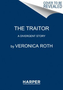 The Traitor: A Divergent Story - Veronica Roth