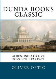 Across India or Live Boys in the Far East - Oliver Optic