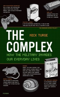 The Complex: How the Military Invades Our Everyday Lives - Nick Turse