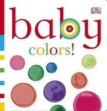 Baby Colors! - Dawn Sirett
