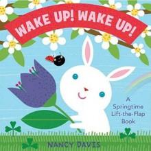 Wake Up! Wake Up!: A Springtime Lift-the-Flap Book - Kathryn Lynn Davis, Nancy Davis