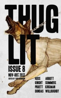 THUGLIT Issue 8 - Buster Willoughby, Chad Dundas, Patti Abbott, Isaac Kirkman, David A. Summers, Nolan Knight, Caleb J. Ross, Mark Pruett, Todd Robinson