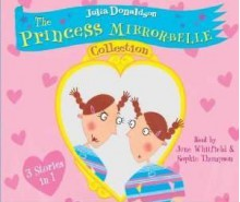 The Princess Mirror-Belle Collection - Julia Donaldson, June Whitfield, Sophie Thompson