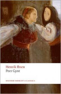 Peer Gynt: A Dramatic Poem - Henrik Ibsen, James McFarlane, Christopher Fry, Johann Fillinger