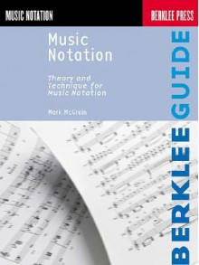 Music Notation: Theory and Technique for Music Notation - Mark McGrain